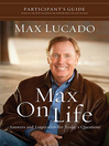 Max on Life Participant&#39;s Guide (eBook): Answers and Inspiration for Life&#39;s Questions